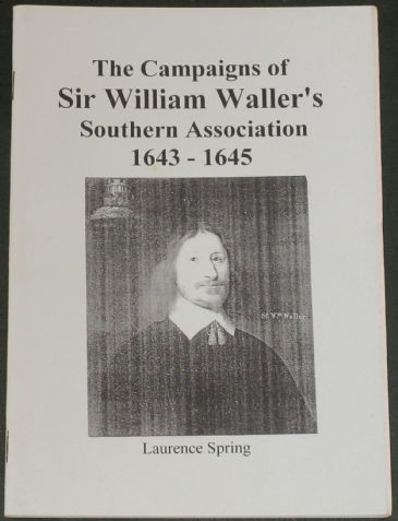 The Campaigns of Sir William Waller's Southern Association 1643-1645, by Laurence Spring